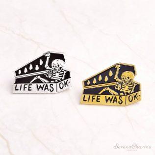 Life Was Ok Enamel Pin