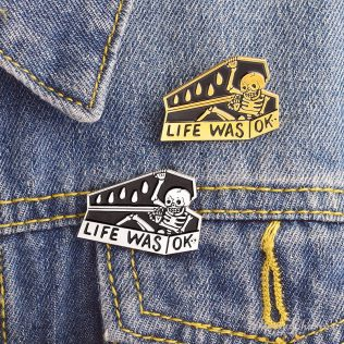 """Life Was Ok"" Pin"